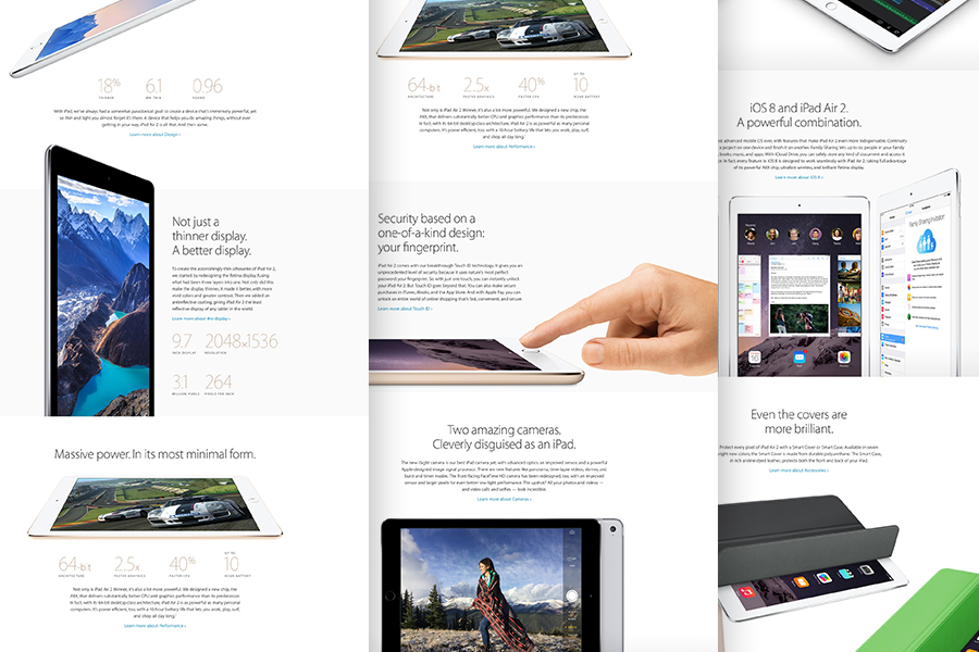 Apple's page for the iPad Air 2 is great because while extensive in length, it can be easily skimmed by quickly scrolling down. From only reading the headlines, you can learn the most important features and delve deeper into the ones that interest you.