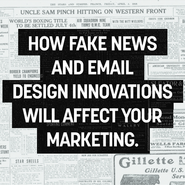 How Fake News and Email Design Innovations Will Affect your Marketing