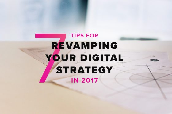 7 tips for revamping your digital strategy in 2017