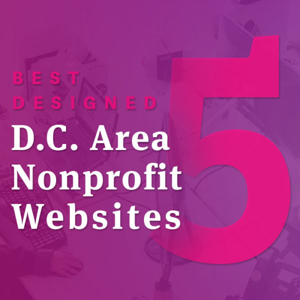 5 Best Designed D.C. Area Nonprofit Websites
