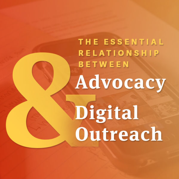 The Essential Relationship Between Advocacy & Digital Outreach
