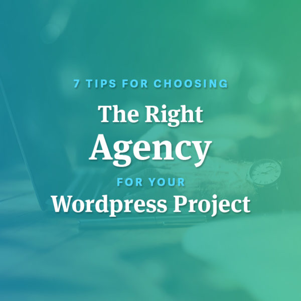 Choosing the right agency for your WordPress Project
