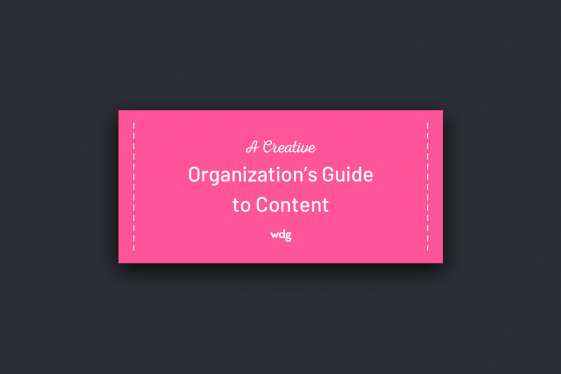 A Creative Organization's Guide to Content -- WDG
