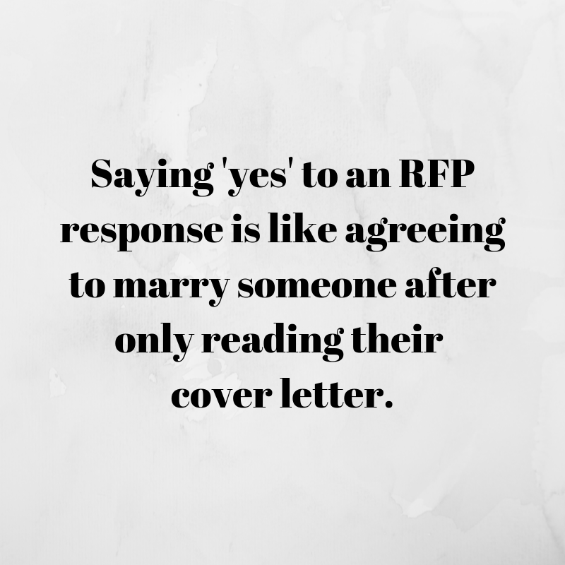 """Saying 'yes' to an RFP response is like agreeing to marry someone after only reading their cover letter."""