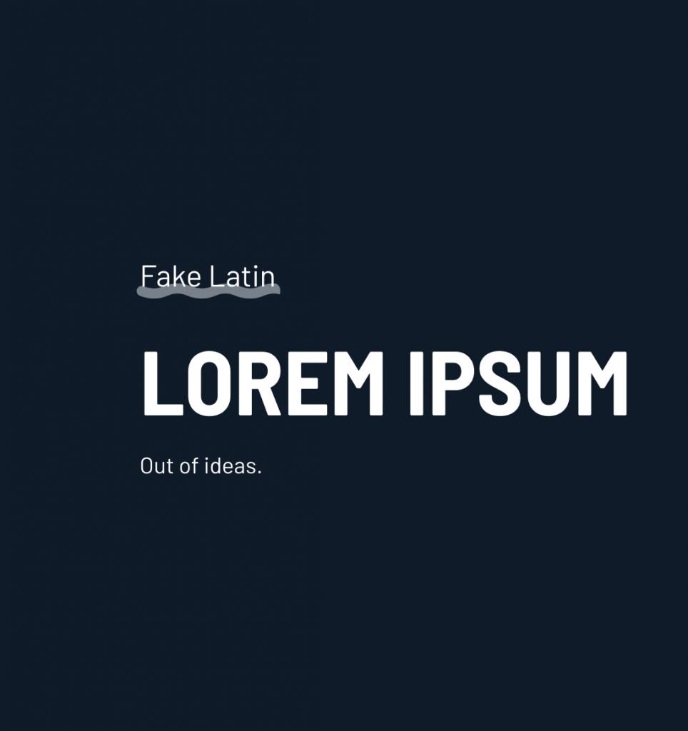 Lorem Ipsum: Fake Latin: Out Of Ideas.