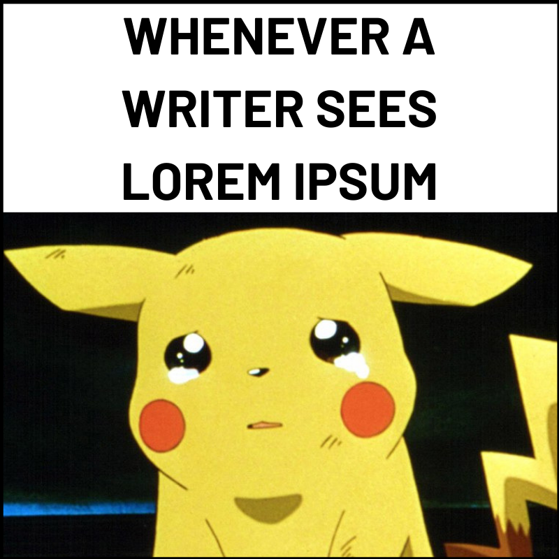'Whenever a writer sees lorem ipsum' with a melancholy Pikachu.